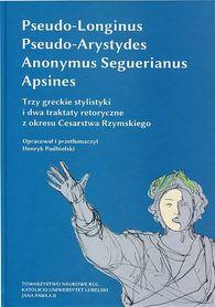 Trzy greckie stylistyki i dwa traktaty retoryczne z okresu Cesarstwa Rzymskiego., Pseudo-Longinus, Pseudo-Arystydes, Anonymus Seguerianus, Apsines, oprac. H. Podbielski