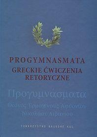 Progymnasmata. Greckie ćwiczenia retoryczne i ich modelowe opracowanie., oprac. H. Podbielski