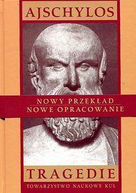 Tragedie I: Persowie, Siedmiu przeciw Tebom, Błagalnice, Prometeusz w okowach., Ajschylos