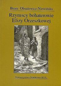 Rzymscy bohaterowie Elizy Orzeszkowej., B. Obsulewicz-Niewińska
