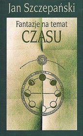 Fantazje na temat czasu., Jan Szczepański