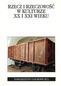 Rzecz i rzeczywistość w kulturze XX i XXI wieku., red. M. Kitowska-Łysiak, M. Lachowski