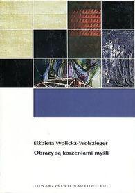 Obrazy są korzeniami myśli., E. Wolicka-Wolszleger