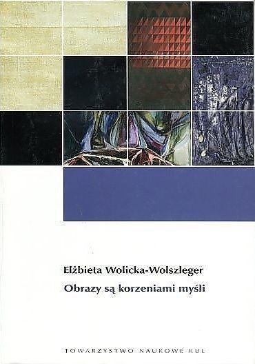 Obrazy są korzeniami myśli., E. Wolicka-Wolszleger (1)