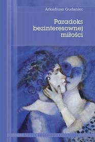 Paradoks bezinteresownej miłości, Arkadiusz Gudaniec.