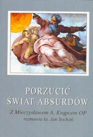 PORZUCIĆ ŚWIAT ABSURDÓW. Z Mieczysławem A. Krąpcem OP rozmawia ks. Jan Sochoń