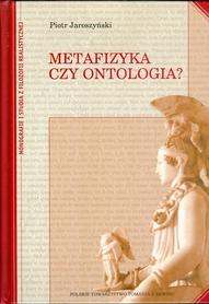 METAFIZYKA CZY ONTOLOGIA? Piotr Jaroszyński