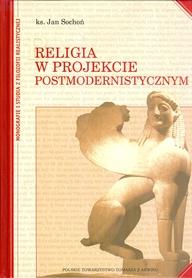 RELIGIA W PROJEKCIE POSTMODERNISTYCZNYM, ks. Jan Sochoń