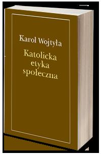 Katolicka etyka społeczna, Karol Wojtyła (1)