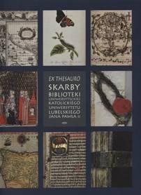 EX THESAURO. Skarby Biblioteki Uniwesyteckiej Katolickiego Uniwersytetu Lubelskiego Jana Pawała II, red. Katarzyna Kołakowska