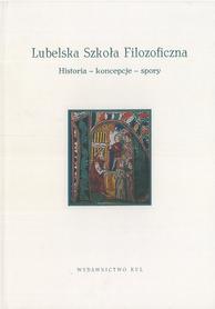 Lubelska Szkoła Filozoficzna. Historia - koncepcje - spory, red. A. Lekka-Kowalik, P. Gondek