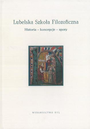 Lubelska Szkoła Filozoficzna. Historia - koncepcje - spory, red. A. Lekka-Kowalik, P. Gondek (1)