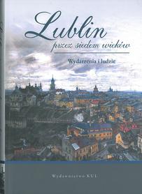 Lublin przez siedem wieków. Wydarzenia i ludzie, red. E. Niebelski