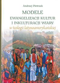 Modele ewangelizacji kultur i inkulturacji wiary w teologii latynoamerykańskiej, A. Pietrzak