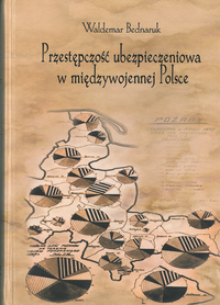 Przestępczość ubezpieczeniowa w międzywojennej Polsce, W. Bednaruk