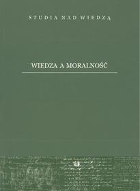 Wiedza a moralność, M. Zemło, A. Jabłoński, J. Szymczyk (red.)