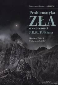 Problematyka zła w twórczości J.R.R. Tolkiena. Ocena w świetle teologii katolickiej, P. A. Gruszczyński OFM