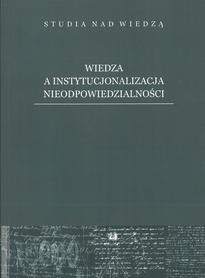 Wiedza a instytucjonalizacja nieodpowiedzialności, M. Zemło, A. Jabłoński, J. Szymczyk