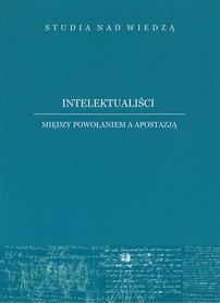 Intelektauliści. Między powołaniem a apostazją, J. Szymczyk, M. Zemło, A. Jabłoński (red.)