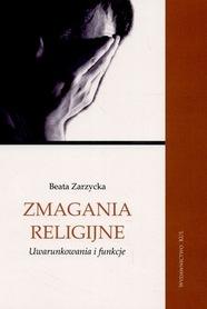 Zmagania religijne. Uwarunkowania i funkcje, B. Zarzycka