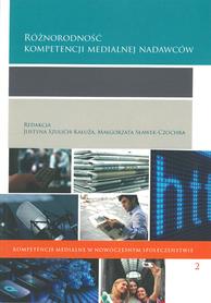 Różnorodność kompetencji medialnej nadawców, J. Szulich-Kałuża, M. Sławek-Czochra (red.)