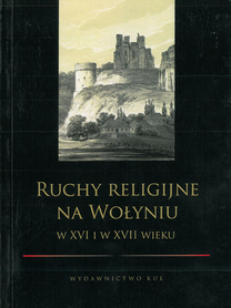 Ruchy religijne na Wołyniu w XVI i w XVII wieku, A. Gil (red.)