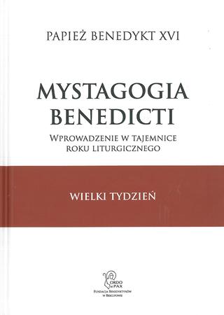 WIELKI TYDZIEŃ. MYSTAGOGIA BENEDICTI. Wprowadzenie w tajemnice roku liturgicznego  (1)