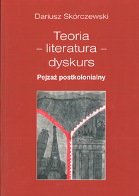 Teoria - literatura - dyskurs. Pejzaż postkolonialny, D. Skórczewski