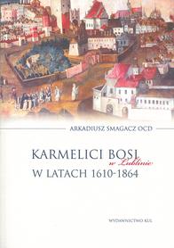 Karmelici Bosi w Lublinie w latach 1610-1864, A. Smagacz OCD