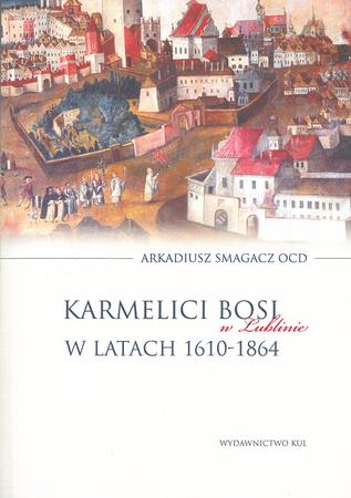 Karmelici Bosi w Lublinie w latach 1610-1864, A. Smagacz OCD (1)