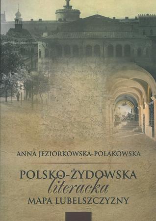 Polsko-żydowska literacka mapa Lubelszczyzny, A. Jeziorowska-Polakowska (1)