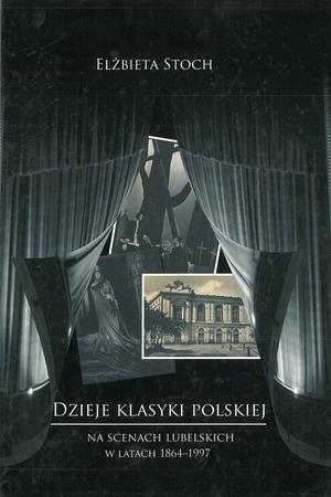Dzieje klasyki polskiej na scenach lubelskich w latach 1864-1997, E. Stoch (1)
