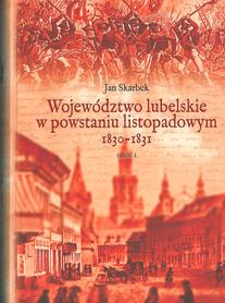 Województwo lubelskie w powstaniu listopadowym 1830-1831. Część 1, J. Skarbek