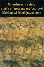 Czterdzieści i cztery - studia ofiarowane profesorowi Marianowi Maciejewskiemu, D. Seweryn, W. Kaczmarek, A. Seweryn (red.)