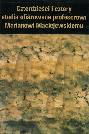 Czterdzieści i cztery - studia ofiarowane profesorowi Marianowi Maciejewskiemu, D. Seweryn, W. Kaczmarek, A. Seweryn (red.) (1)