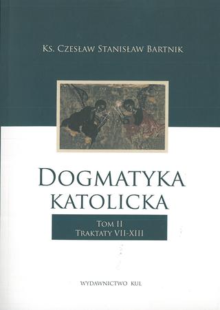 Dogmatyka katolicka. Tom II. Traktaty VII-XIII, Ks. Czesław Stanisław Bartnik (1)