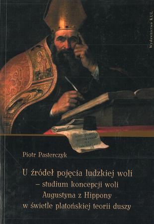 U źródeł pojęcia ludzkiej woli - studium koncepcji woli Augustyna z Hippony w świetle platońskiej teorii duszy, P. Pasterczyk (1)