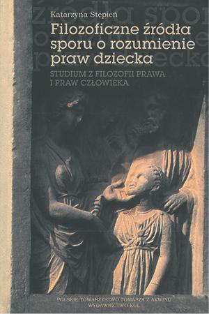Filozoficzne źródła sporu o rozumienie praw dziecka. Studium z filozofii prawa i praw człowieka, K. Stępień (1)