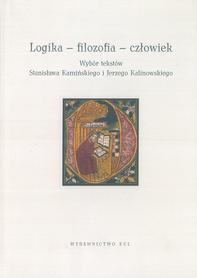 Logika - flozofia - człowiek. Wybór tekstów Stanisława Kamińskiego i Jerzego Kalinowskiego, red. A. Lekka-Kowalik, K. Zaborowski SDS