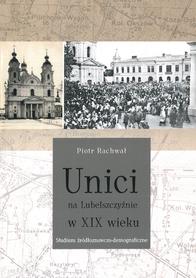 Unici na Lubelszczyźnie w XIX wieku. Studium źródłoznawczo-demograficzne, P. Rachwał
