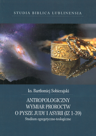 Antropologiczny wymiar proroctw o pysze Judy i Asyrii (Iz 1-39). Studium egzegetyczno-teologiczne, ks. B. Sobierajski (1)