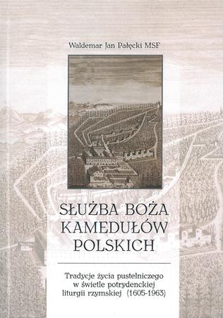 Służba Boża kamedułów polskich. Tradycja życia pustelnego w świetle potrydenckiej liturgii rzymskiej (1605-1963), W. J. Pałęcki MSF (1)