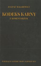 Kodeks karny z komentarzem, Juliusz Makarewicz