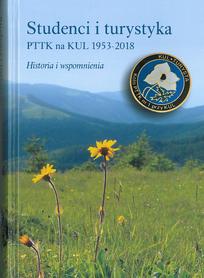 Studenci i turystyka PTTK na KUL 1953-2018. Historia i wspomnienia, red. E. Niebelski, M. Okoń, A Puszka, K. Zagdańska-Dudek
