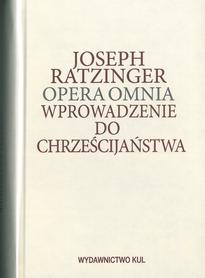 Opera Omnia T. IV. Wprowadzenie do chrześcijaństwa, Joseph Ratzinger