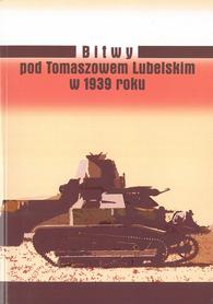 Bitwy pod Tomaszowem Lubelskim w 1939 roku, red. T. Guz, W. Lis, R. Sobczuk
