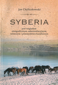 Syberia pod względem etnograficznym, administracyjnym, rolniczym i przemysłowo-handlowym, J. Chyliczkowski