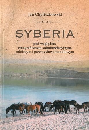 Syberia pod względem etnograficznym, administracyjnym, rolniczym i przemysłowo-handlowym, J. Chyliczkowski (1)
