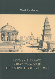 Rzymskie prawo oraz zwyczaje grobowe i pogrzebowe, M. Kuryłowicz