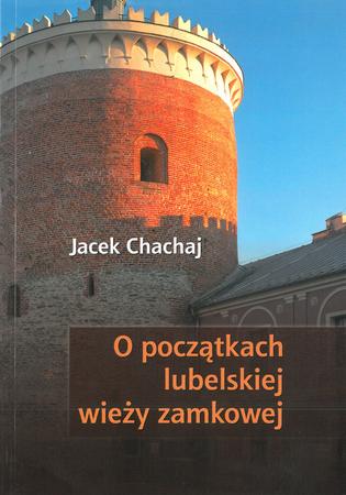 O poczatkach lubelskiej wieży zamkowej, J. Chachaj (1)